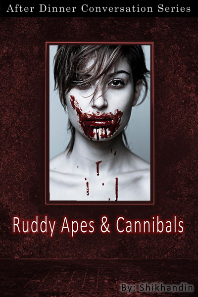 Ruddy Apes And Cannibals by Shikhandin