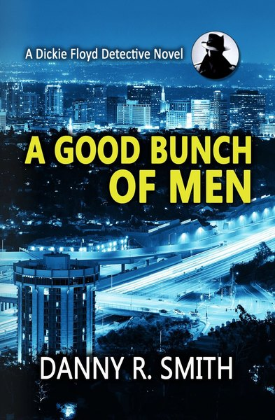 A Good Bunch of Men by Danny R. Smith