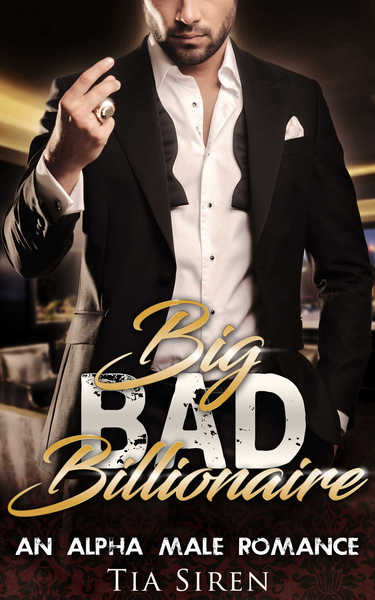 Big Bad Billionaire Part 1 by Tia Siren