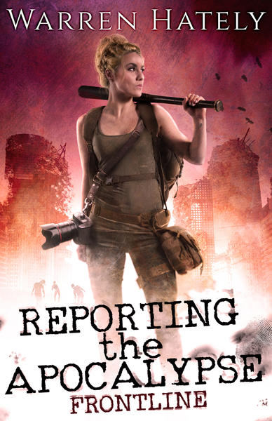 Reporting the Apocalypse Book 1 Frontline by Warren Hately