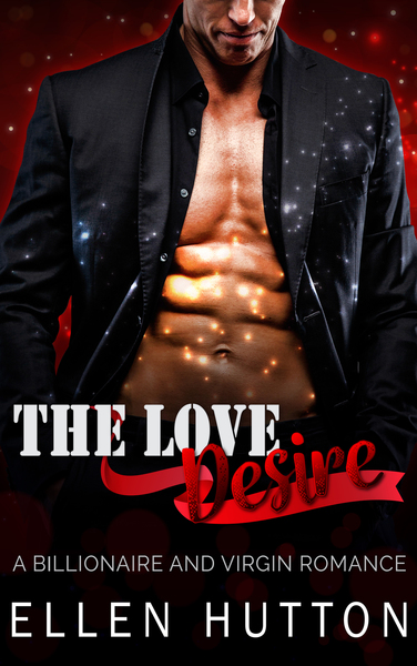 Billionaire Romance: The Love Desire (Contemporary Holidays Virgin Sport Romance) by Ellen Hutton
