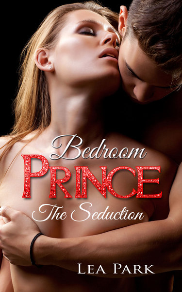 Bedroom Prince - The Seduction by Lea Park