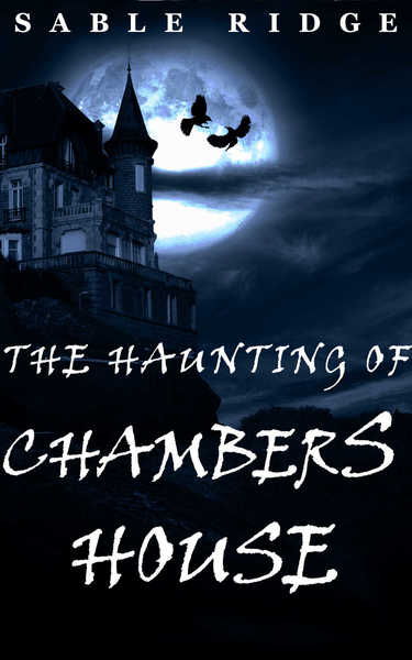 The Haunting of Chambers House by Sable Ridge