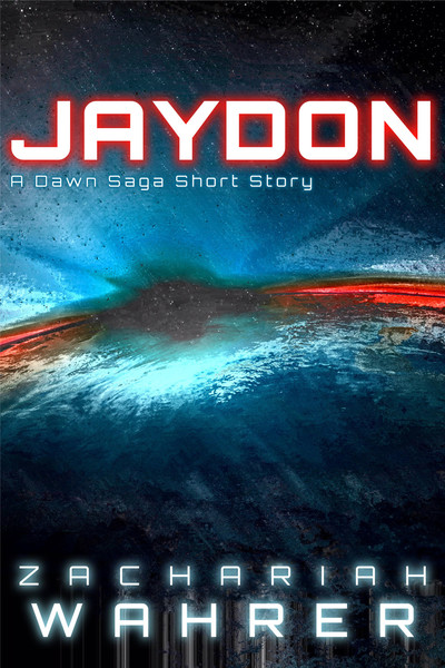 Jaydon: A Dawn Saga Short Story by Zachariah Wahrer