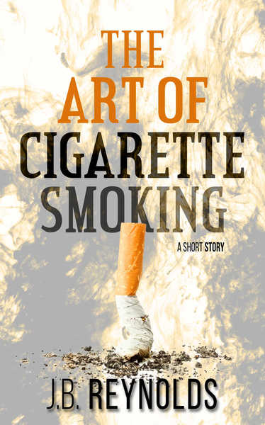 The Art of Cigarette Smoking by J.B. Reynolds