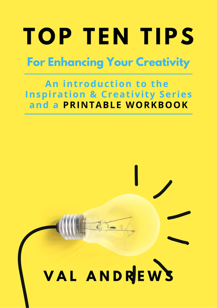 Top Ten Tips for Enhancing Your Creativity by Val Andrews