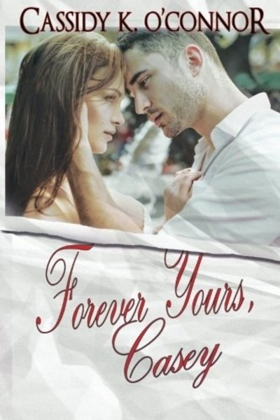 Forever Yours, Casey by Cassidy K. O'Connor