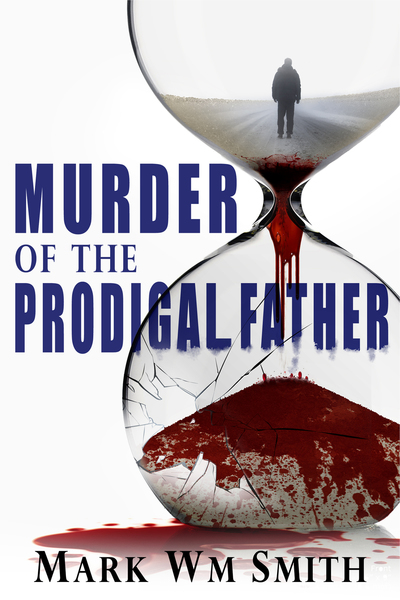 Murder of the Prodigal Father by Mark Wm Smith