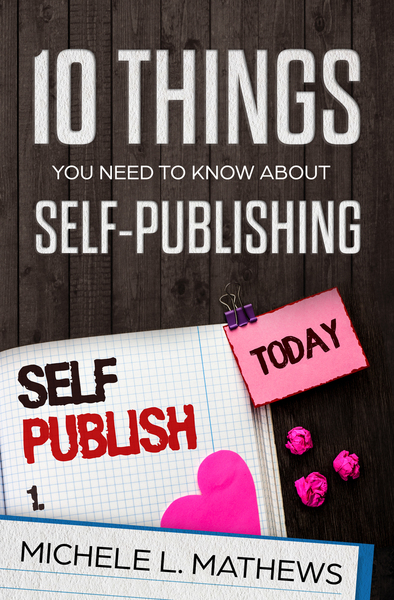10 Things You Need to Know About Self-Publishing by Michele L. Mathews