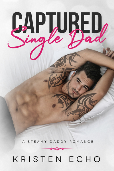 Captured Single Dad (A Steamy Daddy Romance) by Kristen Echo