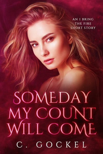 Someday My Count Will Come: An I Bring the Fire Short Story by C. Gockel