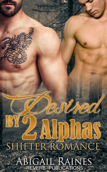 Desired By The Two Alphas by Abigail Raines