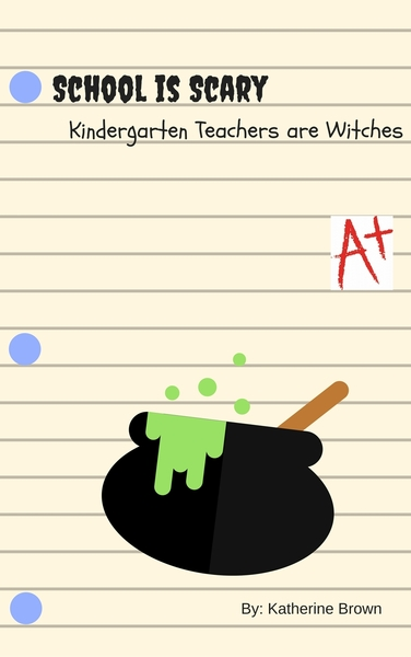 Kindergarten Teachers are Witches by Katherine H. Brown