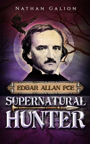 Edgar Allan Poe: Supernatural Hunter by Nathan Galion