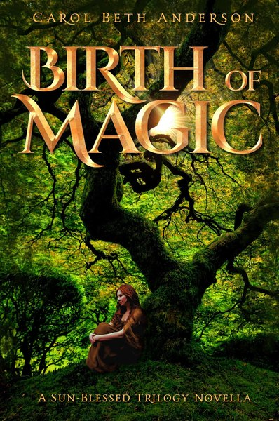 Birth of Magic: A YA Fantasy Novella by Carol Beth Anderson