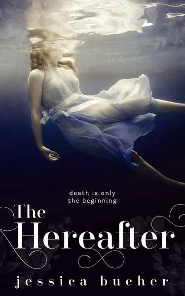 The Hereafter by Jessica Bucher