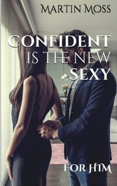 Confident Is The New Sexy - For Him by Martin Moss