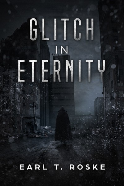 Glitch in Eternity by Earl T. Roske