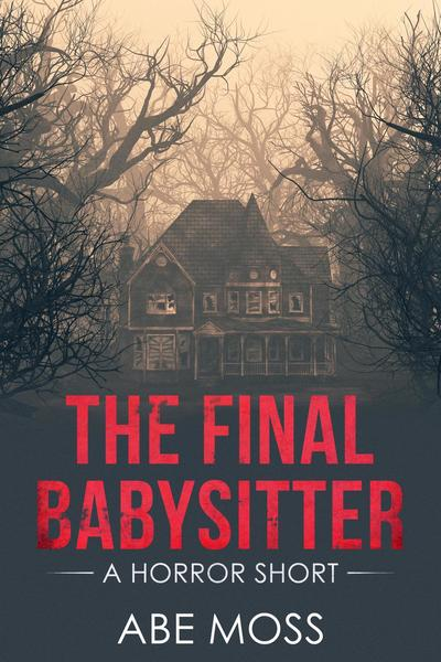 The Final Babysitter by Abe Moss