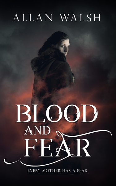 Blood and Fear by Allan Walsh