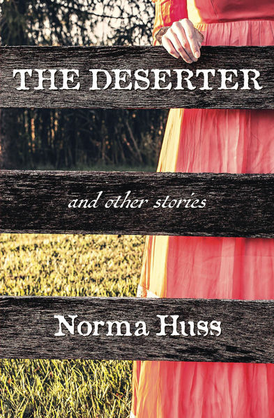 The Deserter and Other Stories by Norma Huss