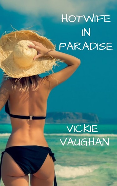 Hotwife in Paradise by Vickie Vaughan