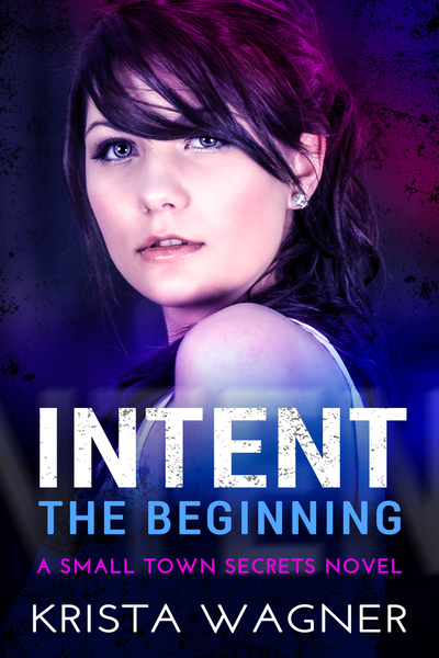 Intent: The Beginning by Krista Wagner