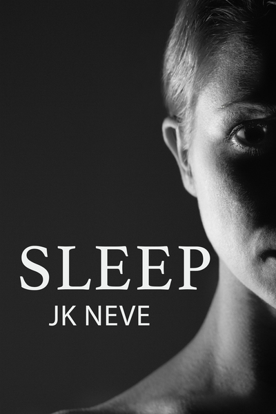 Sleep (A short story) by JK Neve
