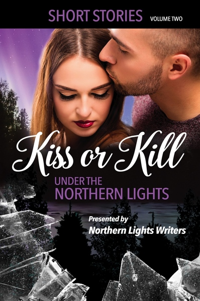 Kiss or Kill Under the Northern Lights: Volume Two by Northern Lights Writers