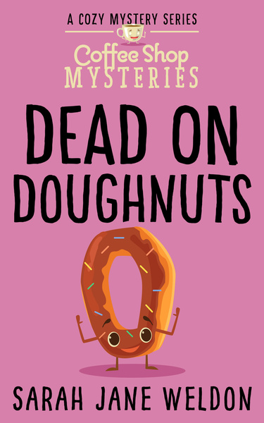 Dead on Doughnuts (Preview) by Sarah Jane Weldon