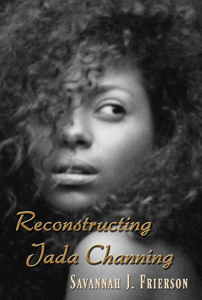 RECONSTRUCTING JADA CHANNING by Savannah J. Frierson
