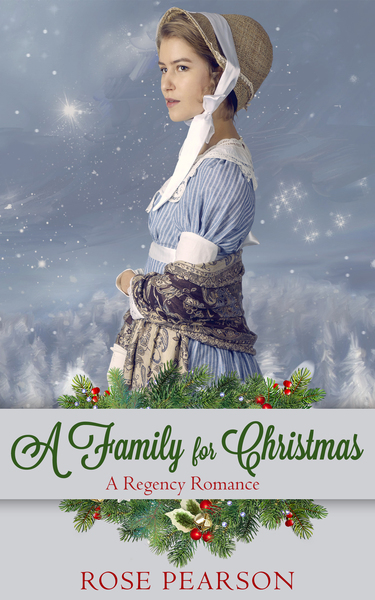 A Family for Christmas: A Regency Romance by Rose Pearson