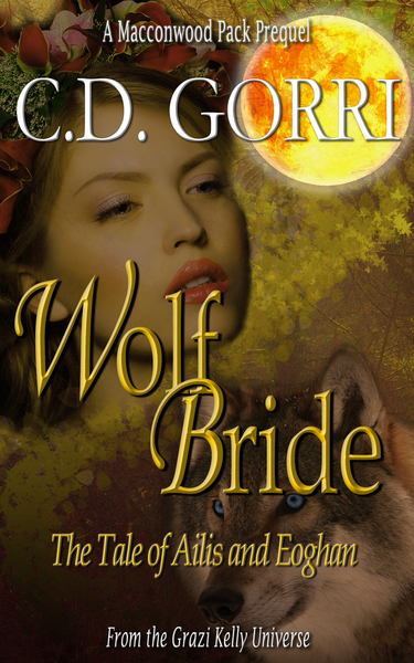 Wolf Bride: The Tale of Ailis and Eoghan by C.D. Gorri