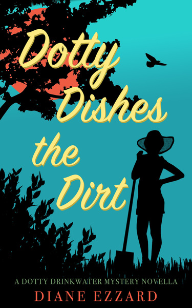 Dotty Dishes the Dirt by Diane Ezzard
