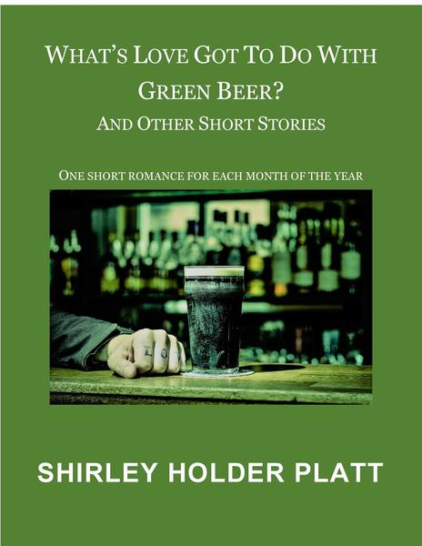 What's Love Got to do with Green Beer? by Shirley Holder Platt