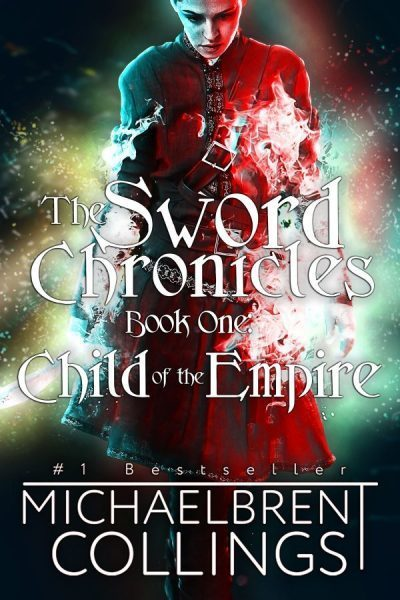 The Sword Chronicles: Child of the Empire by Michaelbrent Collings