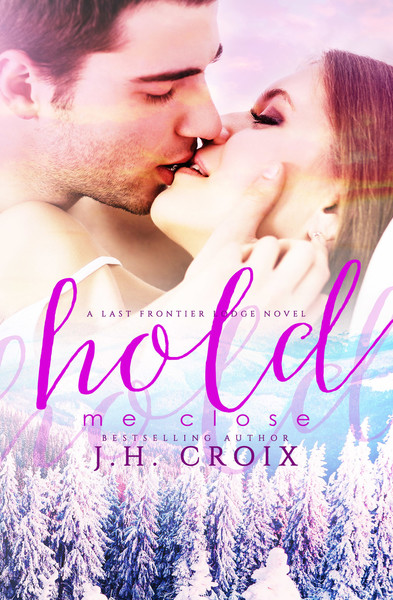 Hold Me Close by J.H. Croix