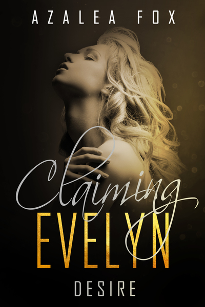 Claiming Evelyn - Desire by Azalea Fox