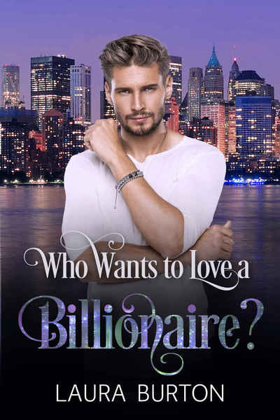 Who Wants to Love a Billionaire? by Laura Burton