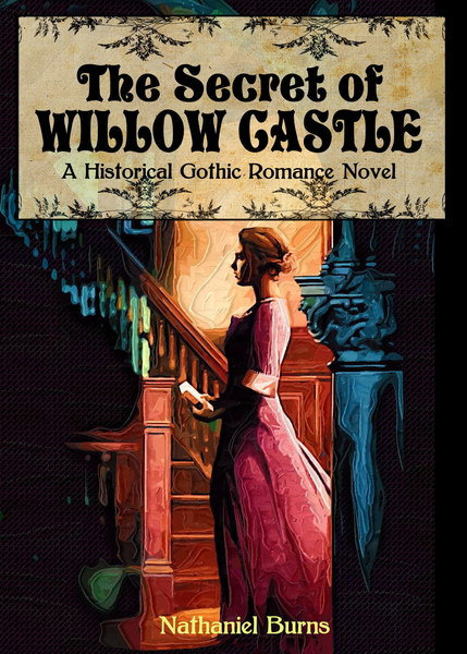 The Secret of Willow Castle - A Historical Gothic Romance Novel by Nathaniel Burns