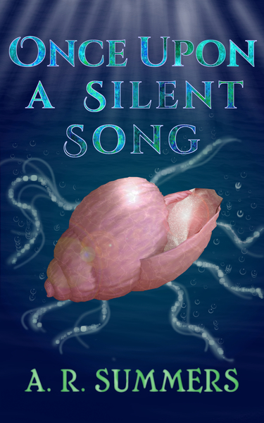 Once upon a Silent Song: A Little Mermaid Retelling by A. R. Summers
