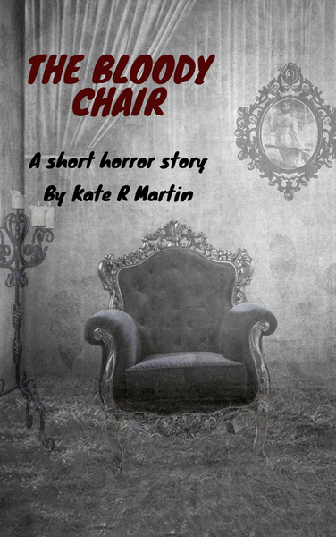 The Bloody Chair: A Short Horror Story by Kate R Martin
