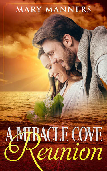 A Miracle Cove Reunion by Mary Manners