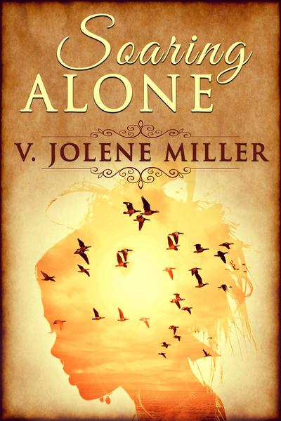 Soaring Alone by V. Jolene Miller