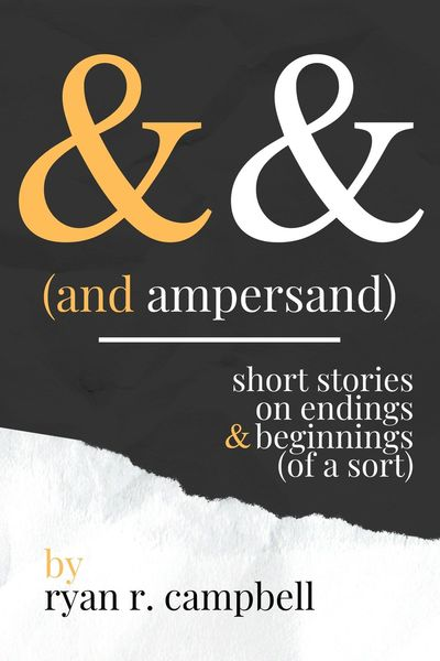 """""""Glassed"""" from And Ampersand: Short Stories on Endings and Beginnings (of a Sort) by Ryan R. Campbell"""