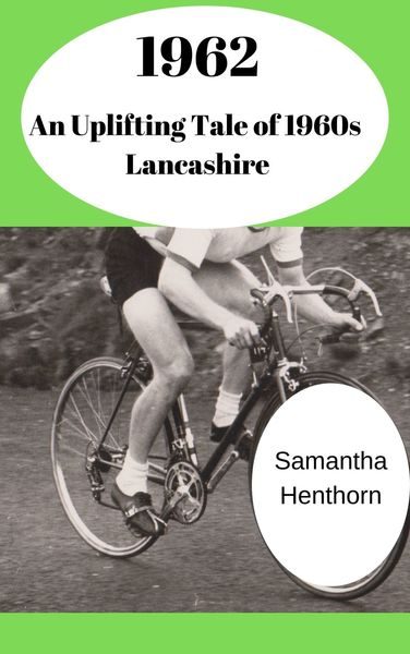 1962 (An Uplifting Tale of 1960s Lancashire) by Samantha Henthorn
