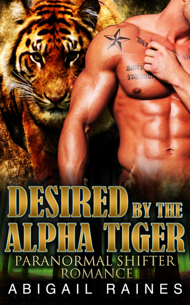 Desired By The Alpha Tiger by Abigail Raines