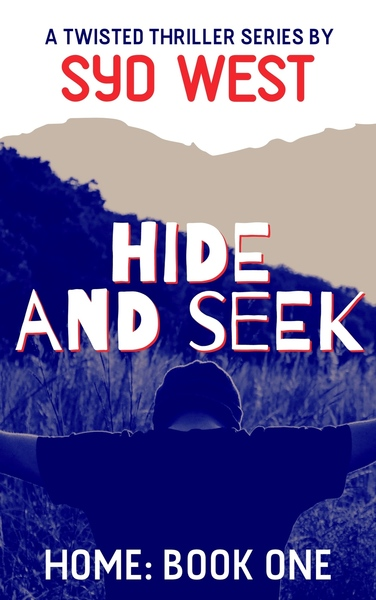 Hide and Seek: A Twisted Thriller by Syd West by Syd West