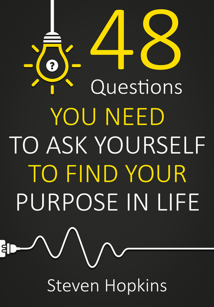 Find Your Passion and Purpose: 48 Questions to Ask Yourself by Steven Hopkins