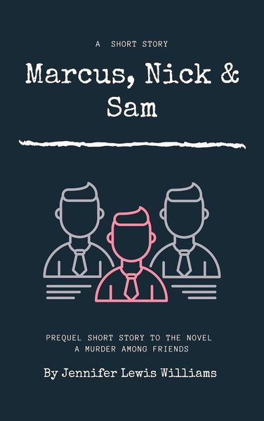 Marcus, Nick & Sam by Jennifer Lewis Williams